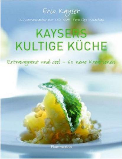 Kaysers kultige Küche. Extravagant und Cool. 60 neue Kreationen.