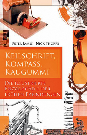 Keilschrift, Kompass, Kaugummi. Die illustrierte Enzyklopädie der frühen Erfindungen.