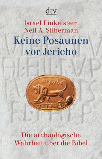 Keine Posaunen vor Jericho - die archäologische Wahrheit über die Bibel.