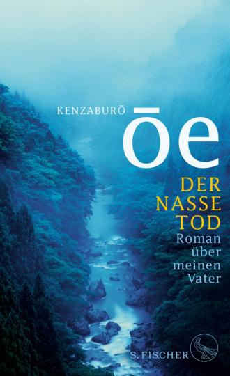 Kenzaburo Oe. Der nasse Tod. Roman über meinen Vater.