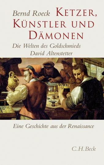 Ketzer, Künstler und Dämonen. Die Welten des Goldschmieds David Altenstetter. Eine Geschichte aus der Renaissance.