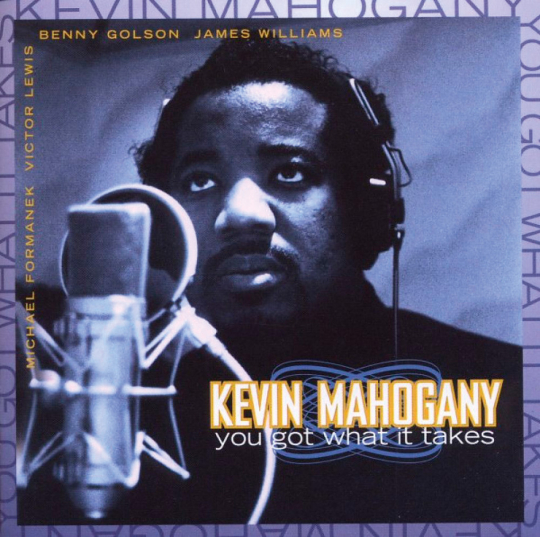 Kevin Mahogany. You Got What It Takes. CD.