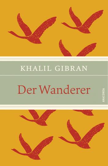 Khalil Gibran. Der Wanderer. Seine Parabeln und Reden.