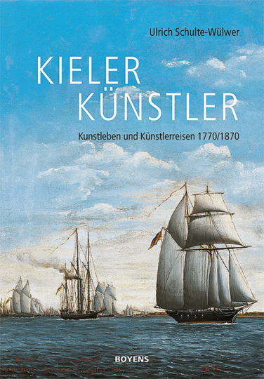 Kieler Künstler. Kunstleben und Künstlerreisen 1770/1870.