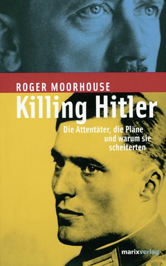 Killing Hitler. Die Attentäter, die Pläne und warum sie scheiterten.