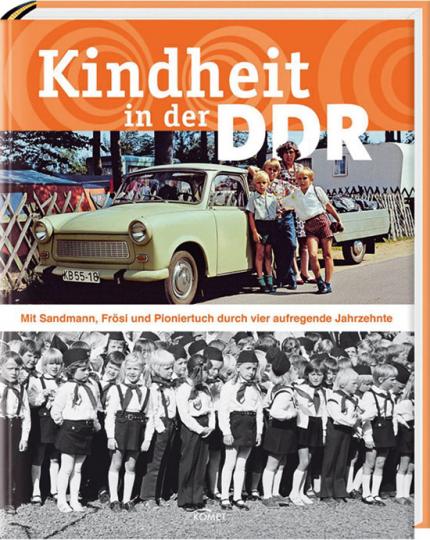 Kindheit in der DDR. Mit Sandmann, Frösi und Pioniertuch durch vier aufregende Jahrzehnte.