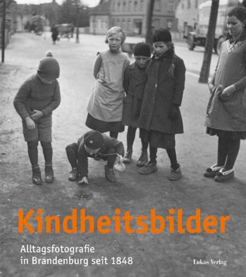Kindheitsbilder. Alltagsfotografie in Brandenburg seit 1848.
