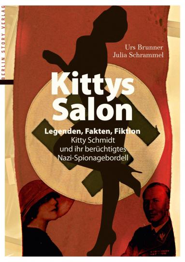 Kittys Salon. Legenden, Fakten, Fiktion. Kitty Schmidt und ihr berüchtigtes Nazi-Spionagebordell.