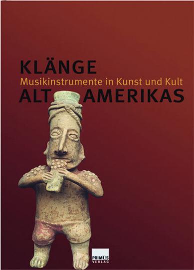 Klänge Altamerikas. Musikinstrumente in Kunst und Kult.