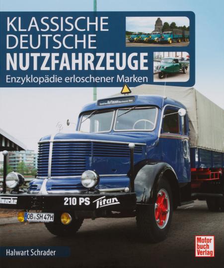 Klassische Deutsche Nutzfahrzeuge. Enzyklopädie erloschener Marken.