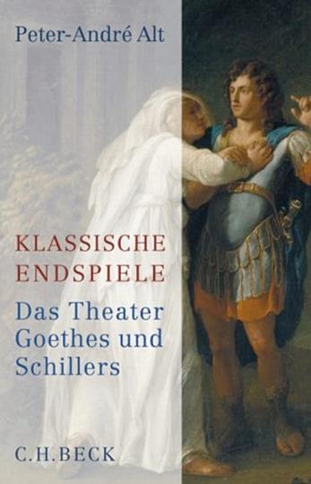 Klassische Endspiele. Das Theater Goethes und Schillers.