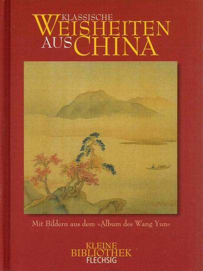 Klassische Weisheiten aus China. Mit Bildern aus dem Album des Wang Yun.