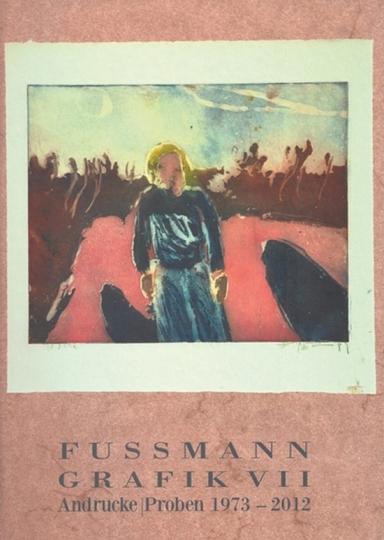Klaus Fußmann. Grafik VII. Andrucke, Proben 1973-2013.