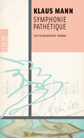 Klaus Mann. Symphonie Pathétique. Ein Tschaikowsky-Roman.