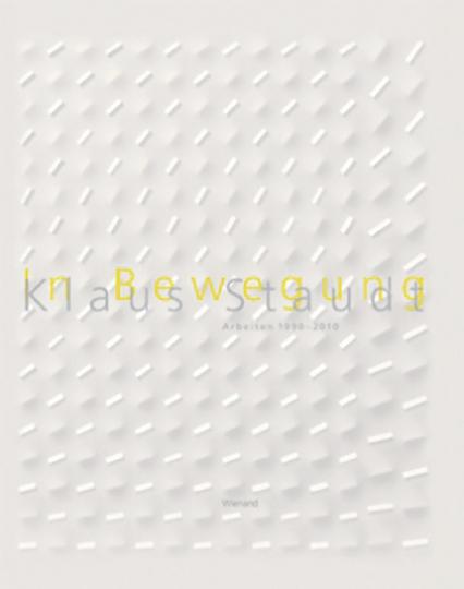 Klaus Staudt. In Bewegung. Arbeiten 1990-2010.