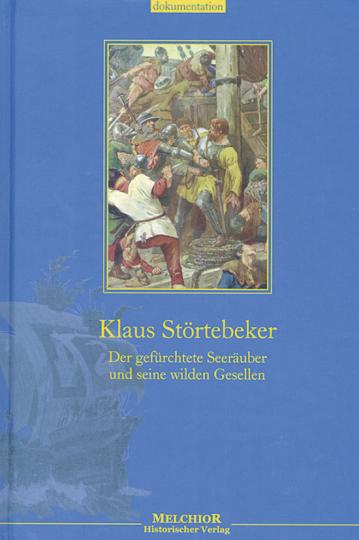 Klaus Störtebeker. Der gefürchtete Seeräuber und seine wilden Gesellen.