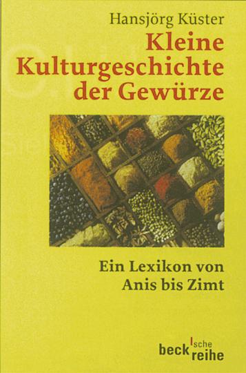 Kleine Kulturgeschichte der Gewürze - Ein Lexikon von Anis bis Zimt