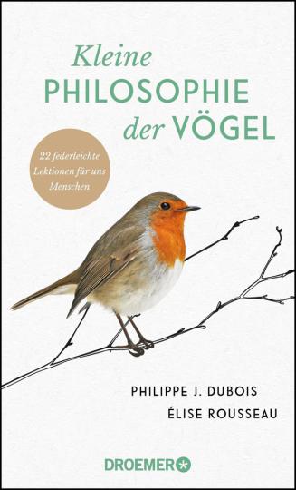 Kleine Philosophie der Vögel. 22 federleichte Lektionen für uns Menschen.