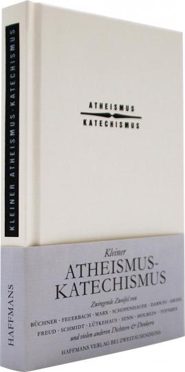 Kleiner Atheismus-Katechismus. Zwingende Zweifel auf gottfernen Seiten.