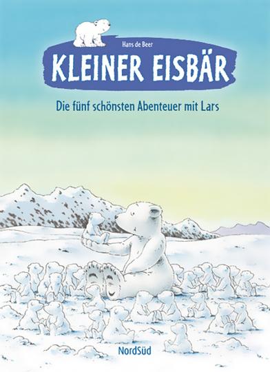 Kleiner Eisbär. Die fünf schönsten Abenteuer mit Lars.