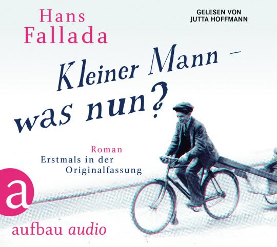 Kleiner Mann - was nun? Erstmals in der Originalfassung. Gelesen von Jutta Hoffmann.