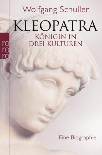 Kleopatra. Königin in drei Kulturen. Eine Biographie.