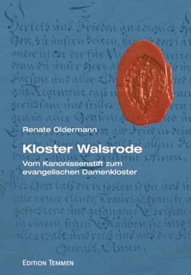 Kloster Walsrode - vom Kanonissenstift zum evangelischen Damenkloster. Monastisches Frauenleben im Mittelalter und in der frühen Neuzeit.
