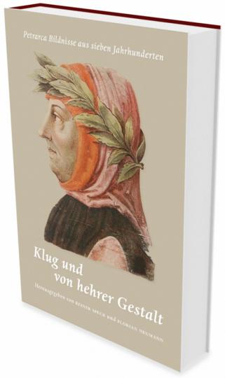 Klug und von hehrer Gestalt. Petrarca-Bildnisse aus sieben Jahrhunderten.