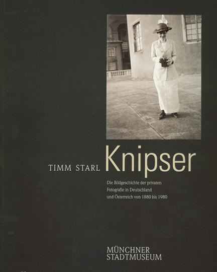 Knipser. Die Bildgeschichte der privaten Fotografie in Deutschland und Österreich von 1880 bis 1980.
