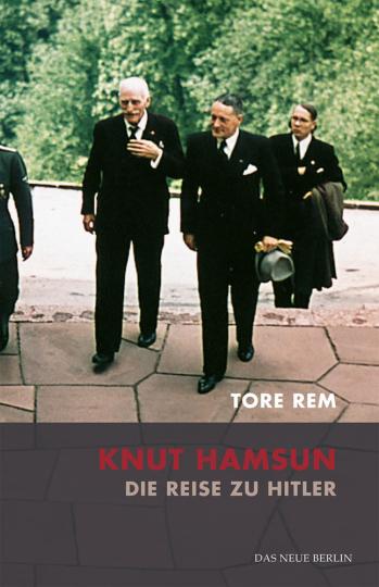 Knut Hamsun. Die Reise zu Hitler.