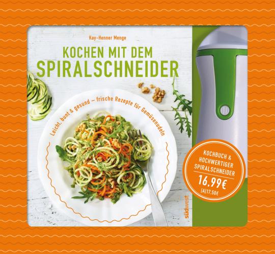 Kochen mit dem Spiralschneider. Leicht, bunt & gesund - frische Rezepte für Gemüsenudeln. Buch mit hochwertigem Spiralschneider.