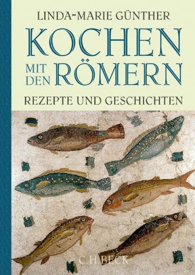 Kochen mit den Römern. Rezepte und Geschichten.