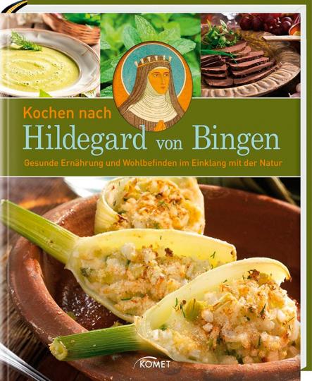 Kochen nach Hildegard von Bingen. Gesunde Ernährung und Wohlbefinden im Einklang mit der Natur.