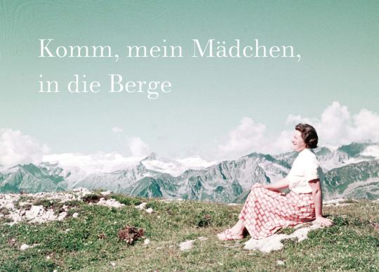 Komm, mein Mädchen, in die Berge.