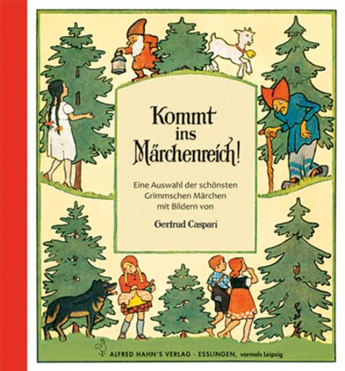 Kommt ins Märchenreich. Eine Auswahl der schönsten Grimmschen Märchen.