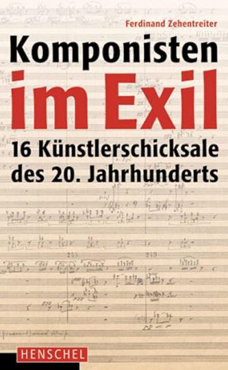 Komponisten im Exil. 16 Künstlerschicksale des 20. Jahrhunderts.