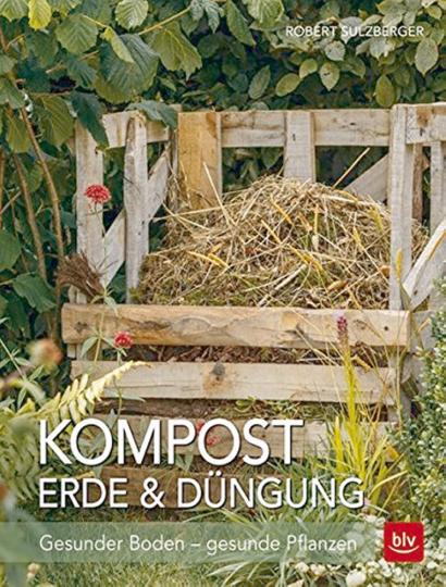 Kompost – Erde & Düngung: Das Praxisbuch