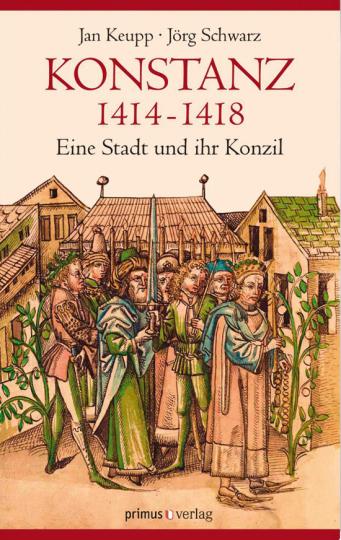 Konstanz 1414-1418. Eine Stadt und ihr Konzil.