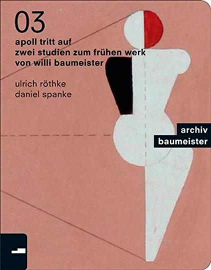 Konstruierter Apoll. Willi Baumeisters Apollbilder und der Neue Mensch bei Otto Meyer-Amden und Oskar Schlemmer.