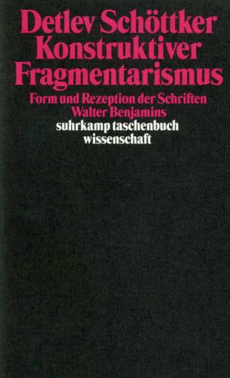 Konstruktiver Fragmentarismus. Form und Rezeption der Schriften Walter Benjamins.