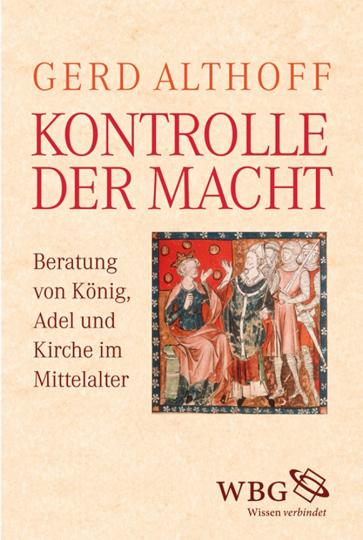 Kontrolle der Macht. Beratung von König, Adel und Kirche im Mittelalter.