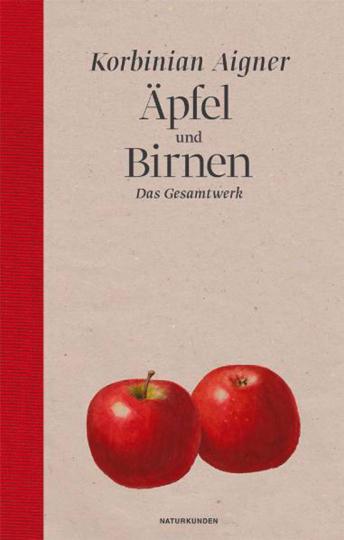 Korbinian Aigner. Äpfel und Birnen. Das Gesamtwerk.