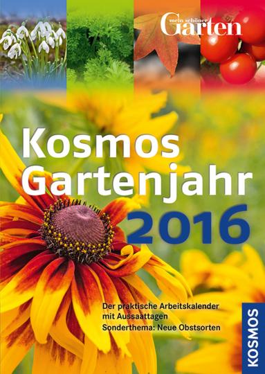 Kosmos Gartenjahr 2016. Der praktische Arbeitskalender mit Aussaattagen.