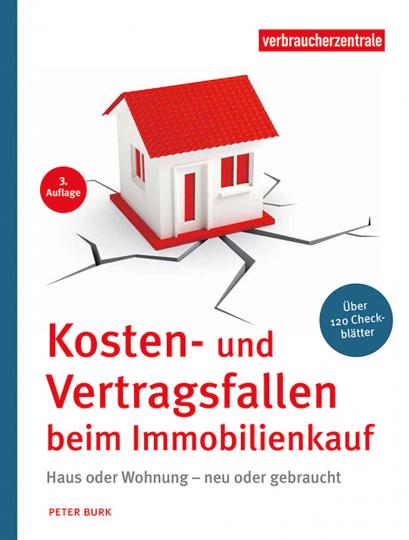 Kosten- und Vertragsfallen beim Immobilienkauf. Bei Neubau, Haus oder Wohnungskauf. Mit mehr als 120 Checkblättern.