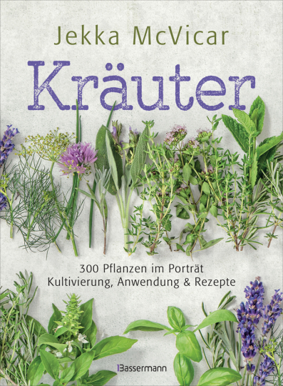 Kräuter. 300 Pflanzen im Porträt. Kultivierung, Anwendung und Rezepte.