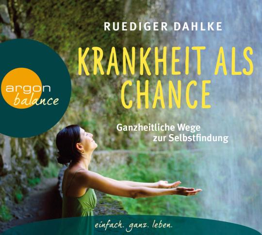 Krankheit als Chance. Ganzheitliche Wege zur Selbstheilung. CD.