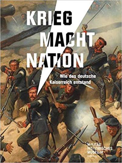 Krieg. Macht. Nation. Wie das deutsche Kaiserreich entstand.