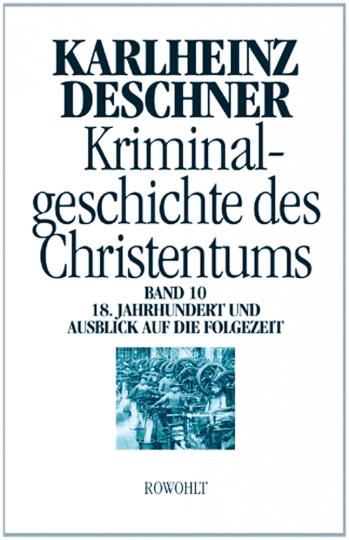 Kriminalgeschichte des Christentums Band 10: 18. Jahrhundert und Ausblick auf die Folgezeit - Könige von Gottes Gnaden und Niedergang des Papsttums