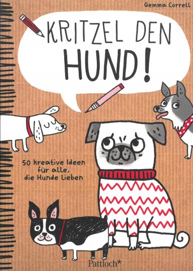 Kritzel den Hund! - 50 kreative Ideen für alle, die Hunde lieben.