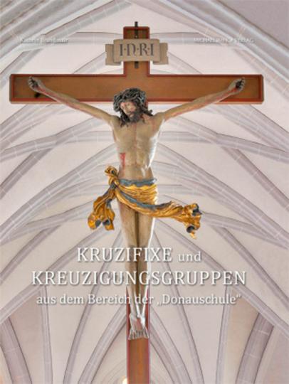 Kruzifixe und Kreuzigungsgruppen aus dem Bereich der »Donauschule«.
